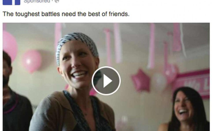 "an ad from Facebook for Facebook. It shows a cancer victim and the words ""The toughest battles need the best of friends."""