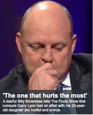 Picture of Billy Brownless with a caption that reads—A tearful Billy Brownless tells The Footy Show that rumours Garry Lyon had an affair with his 20-year-old daughter are hurtful and untrue.